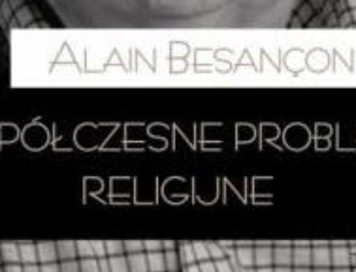 """O """"Współczesnych problemach religijnych"""" Alaina Besançona"""